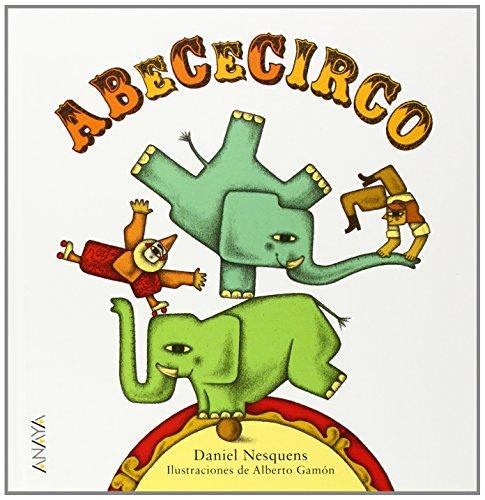 ABeCeCirco (Primeros Lectores (1-5 Años) - Abecedarios) por Daniel Nesquens