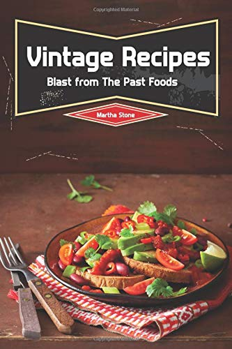 (Vintage Recipes: Blast from The Past Foods)