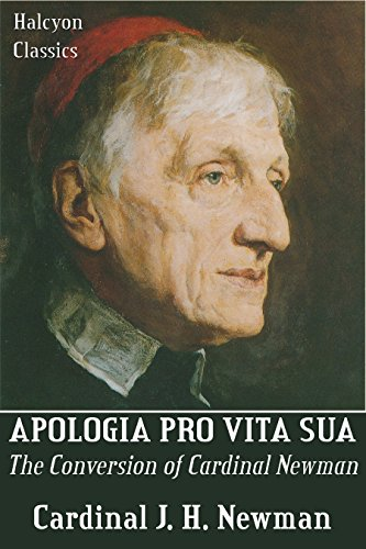 Apologia Pro Vita Sua and Other Writings by Cardinal John Henry Newman (English Edition)