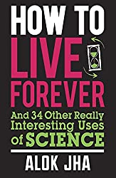 How to Live Forever: And 34 Other Reall