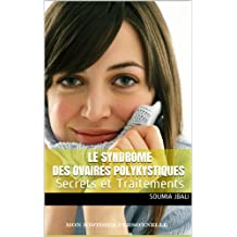 Le Syndrome des Ovaires Polykystiques: Secrets et Traitements (French Edition)