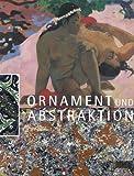 Ornament und Abstraktion. Kunst der Kulturen, Moderne und Gegenwart im Dialog