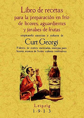 Libro de recetas para la preparación en frio de licores, aguardientes y jarabes de frutas por Georgi Curt
