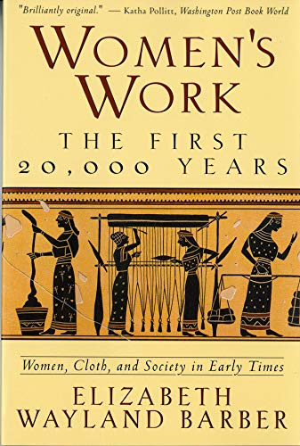 Women′s Work - the First 20,000 Years - Women, Cloth, & Society in Early Times (Paper)