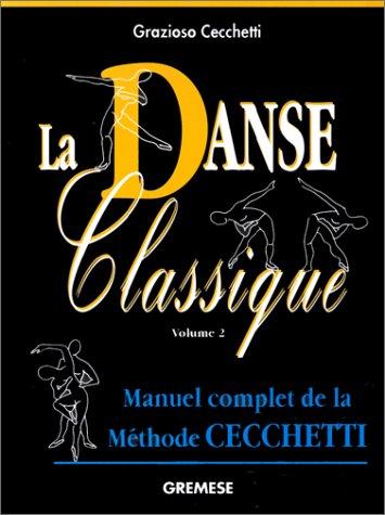 La danse classique : Tome 2, Manuel complet de la méthode Cecchetti por Grazioso Cecchetti