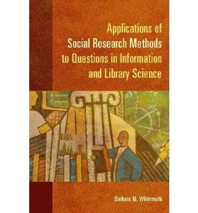 [ APPLICATIONS OF SOCIAL RESEARCH METHODS TO QUESTIONS IN INFORMATION AND LIBRARY SCIENCE ] BY Wildemuth, Barbara M ( Author ) [ 2009 ] Paperback