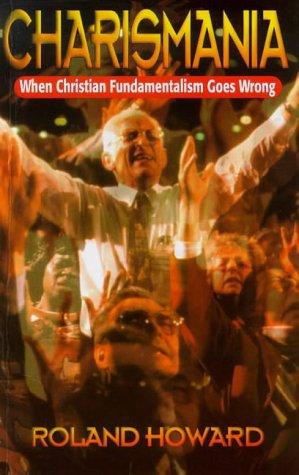 Charismania: When Christian Fundamentalism Goes Wrong por Roland Howard