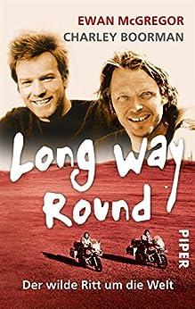 Long Way Round: Der wilde Ritt um die Welt von [McGregor, Ewan, Boorman, Charley]