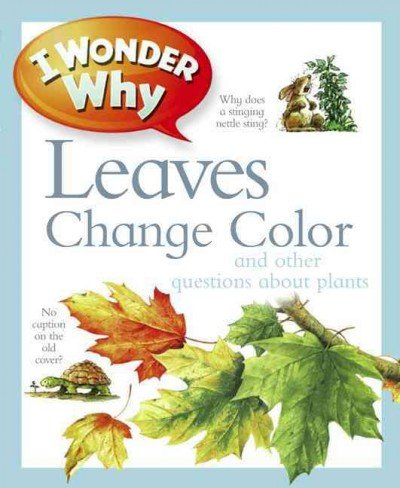 [ [ [ I Wonder Why Leaves Change Color: And Other Questions about Plants[ I WONDER WHY LEAVES CHANGE COLOR: AND OTHER QUESTIONS ABOUT PLANTS ] By Charman, Andrew ( Author )Jan-31-2012 Paperback
