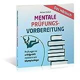 Mentale Prüfungsvorbereitung: Prüfungen so erfolgreich meistern wie Olympiasieger – DAS HÖRBUCH