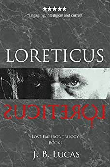 Loreticus: A Spy Thriller and Historical Intrigue Based On Events From Ancient Rome (Lost Emperor Trilogy Book 1) (English Edition) di [Lucas, J.B.]