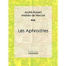 Les Aphrodites: Roman érotique