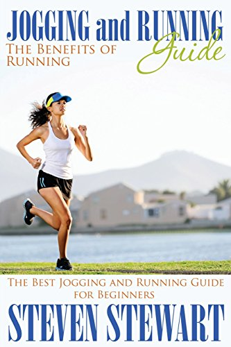 Jogging and Running Guide: The Benefits of Running: The Best Jogging and Running Guide for Beginners por Steven Stewart