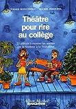 Théâtre pour rire au collège. 22 pièces à monter en atelier de la 6ème à la 3ème