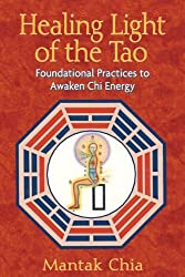 Healing Light of the Tao: Foundational Practices to Awaken Chi Energy by Mantak Chia (2008-05-27)