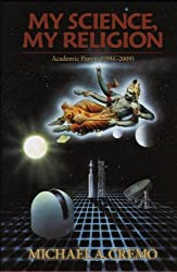 My Science, My Religion: Academic Papers (1994-2009) by Michael A. Cremo (2012-11-16)