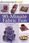 90-Minute Fabric Fun: 30 Projects You...