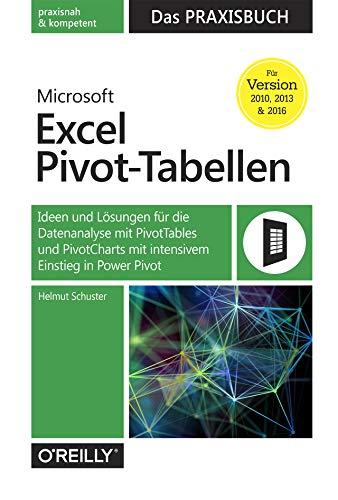 Microsoft Excel Pivot-Tabellen: Das Praxisbuch: Ideen und Lösungen für die Datenanalyse mit PivotTables und PivotCharts mit intensivem Einstieg in PowerPivot für Version 2010, 2013 und 2016 (Pivot-tabellen Excel)