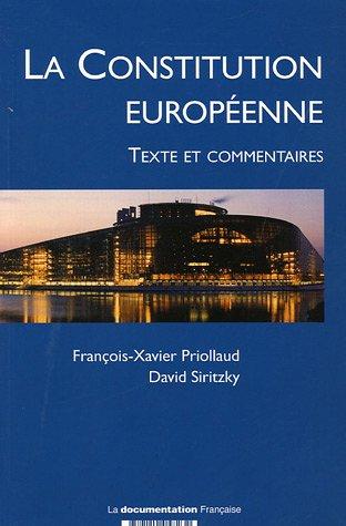 La Constitution Européenne - Texte et Commentaires par  Francois-xavier Priollaud, David Siritzky