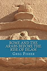 Rome and the Arabs Before the Rise of Islam: A Brief Introduction