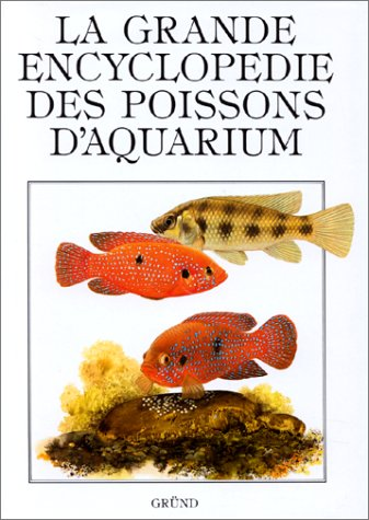 LA GRANDE ENCYCLOPEDIE DES POISSONS D'AQUARIUM