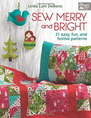 Sew Merry and Bright: 21 Easy, Fun, and Festive Patterns