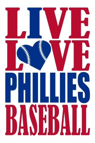 Live Love Phillies Baseball Journal: A lined notebook for the Philadelphia Phillies fan, 6x9 inches, 200 pages. Live Love Baseball in red and I Heart Phillies in blue. (Sports Fan Journals) por WriteDrawDesign
