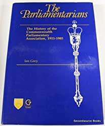 The Parliamentarians: History of the Commonwealth Parliamentary Association, 1911-85