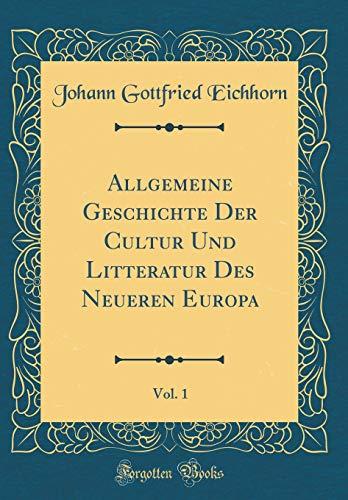 Allgemeine Geschichte Der Cultur Und Litteratur Des Neueren Europa, Vol. 1 (Classic Reprint)
