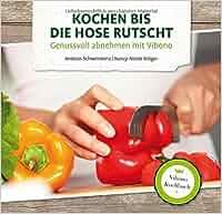 Kochen bis die Hose rutscht – Genussvoll abnehmen mit Vibono: Andreas Schweinbenz, Nancy-Nicole Krüger