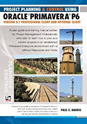 Project Planning and Control Using Oracle Primavera P6 - Version 8.1 Professional Client and Optional Client by Paul E Harris (2011-10-12)