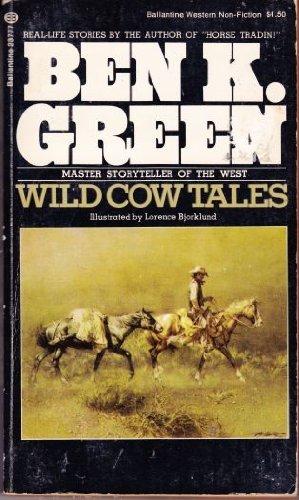 Wild Cow Tales by Ben K. Green (1974-01-12)