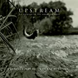 Upstream: Fly-Fishing in the American West