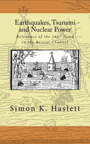 Earthquakes, Tsunami and Nuclear Power: Relevance of the 1607 flood in the Bristol Channel by Simon K Haslett (2011-10-30) par Simon K Haslett