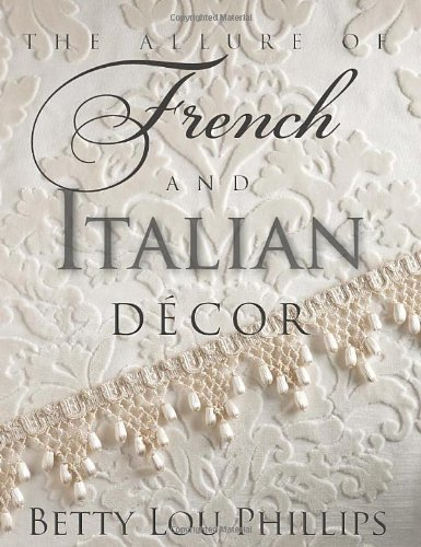 The Allure of French & Italian Design by Betty Lou Phillips (2012-10-30)