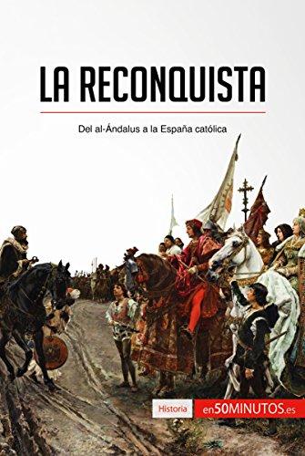 La Reconquista: Del al-Ándalus a la España católica (Historia) por 50Minutos.es