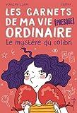 """Afficher """"Les carnets de ma vie (presque) ordinaire n° 2 Le mystère du colibri"""""""