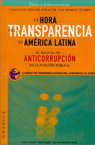 LA Hora De LA Transparencia En America Latina: Guia Anti-Corrupcion En LA Funcion Publica