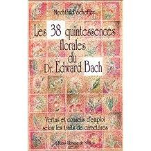 Les 38 quintessences florales du docteur Edward Bach : Vertus et conseils d'emploi selon les traits de caractères