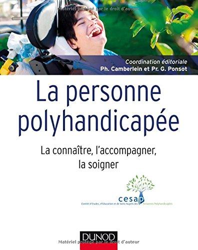 La personne polyhandicapée par Comité d'Études  d'Éducation et de Soins Auprès des Personnes Polyhandicapées, Philippe Camberlein, Gérard Ponsot