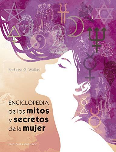 Enciclopedia de los mitos y secretos de la mujer por Barbara G. Walker