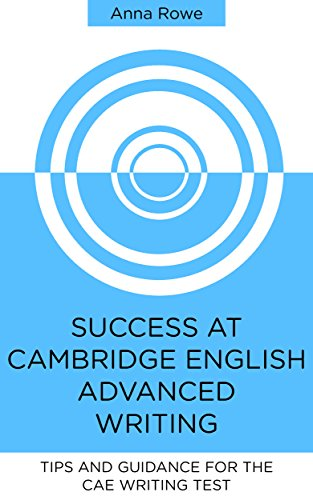Success at Cambridge English: Advanced Writing: Tips and guided practice for the CAE Writing test (English Edition) por Anna Rowe