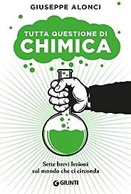 Tutta questione di chimica: Sette brevi lezioni sul mondo che ci circonda