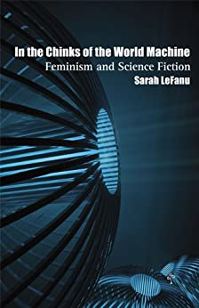 In the Chinks of the World Machine: Feminism and Science Fiction by [LeFanu, Sarah]