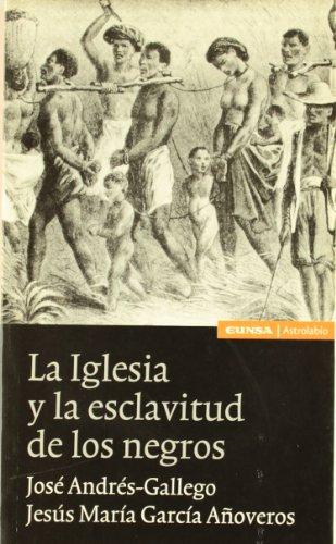 La iglesia y la esclavitud de los negros (Astrolabio) por Andres-Gallego