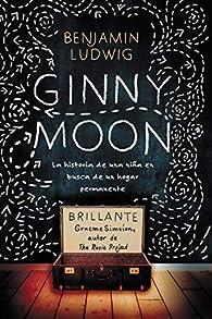 Ginny Moon: Te Presento a Ginny. Tiene Catorce Años, Es Autista Y Guarda Un Secreto Desgarrador par Benjamin Ludwig