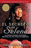El Secreto de Selena (Selena's Secret): La Reveladora Historia Detras Su Tragica Muerte (Atria Espanol)