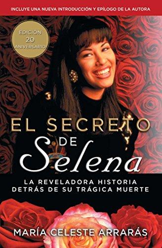 El Secreto de Selena (Selena's Secret): La Reveladora Historia Detras Su Tragica Muerte (Atria Espanol) por Maria Celeste Arraras