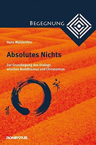 Absolutes Nichts: Zur Grundlegung des Dialogs zwischen Buddhismus und Christentum (Begegnung. Kontextuell-dialogische Studien zur Theologie der Kulturen und Religionen)
