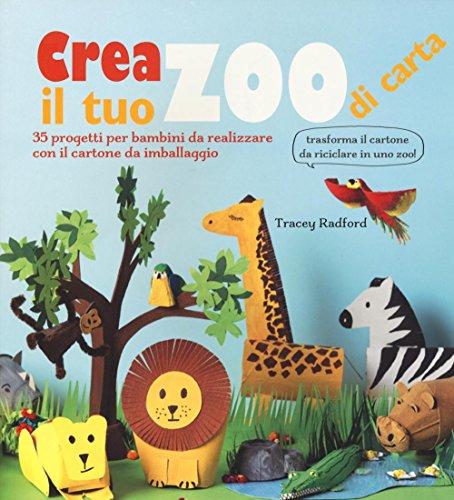 Crea il tuo zoo di carta. 35 progetti per bambini creati con il cartone da imballaggio. Ediz. illustrata por Tracey Radford